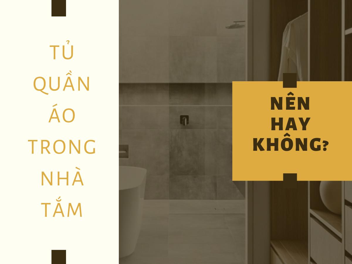 Tu Quan Ao Trong Nha Tam Nen Hay Khong